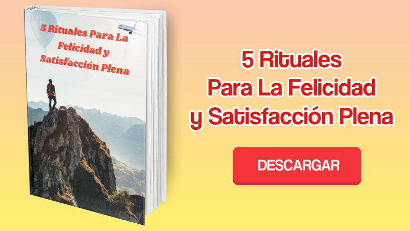 5 Rituales Para La Felicidad y Satisfacción Plena